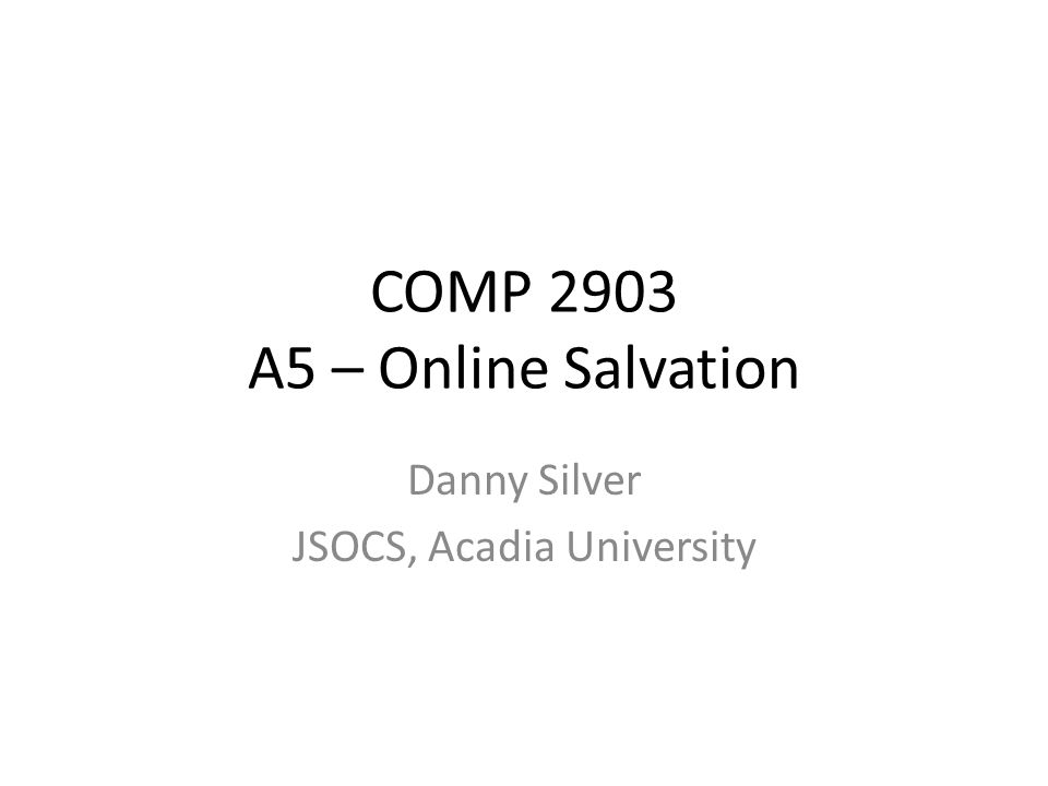 COMP 2903 A5 – Online Salvation Danny Silver JSOCS, Acadia University