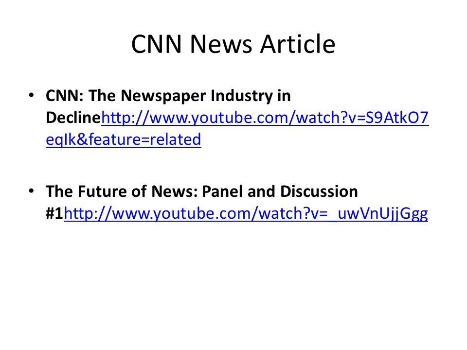 CNN News Article CNN: The Newspaper Industry in Declinehttp://www.youtube.com/watch?v=S9AtkO7 eqIk&feature=relatedhttp://www.youtube.com/watch?v=S9Atk