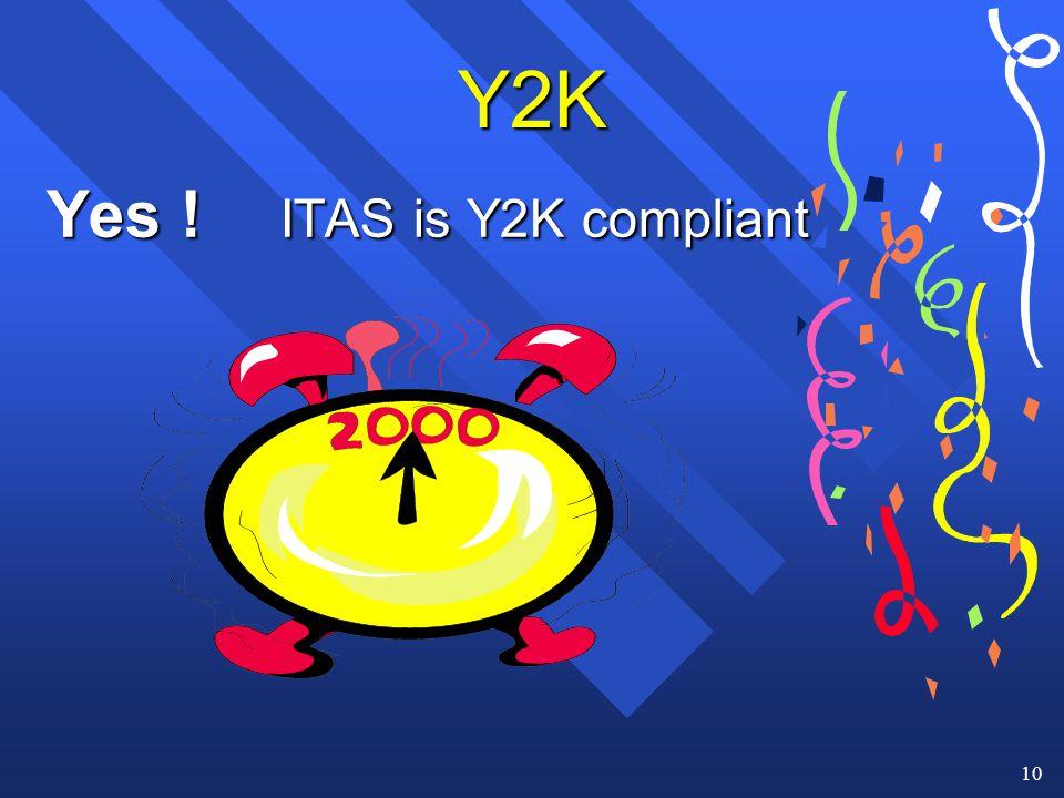 10 Y2K Yes ! ITAS is Y2K compliant