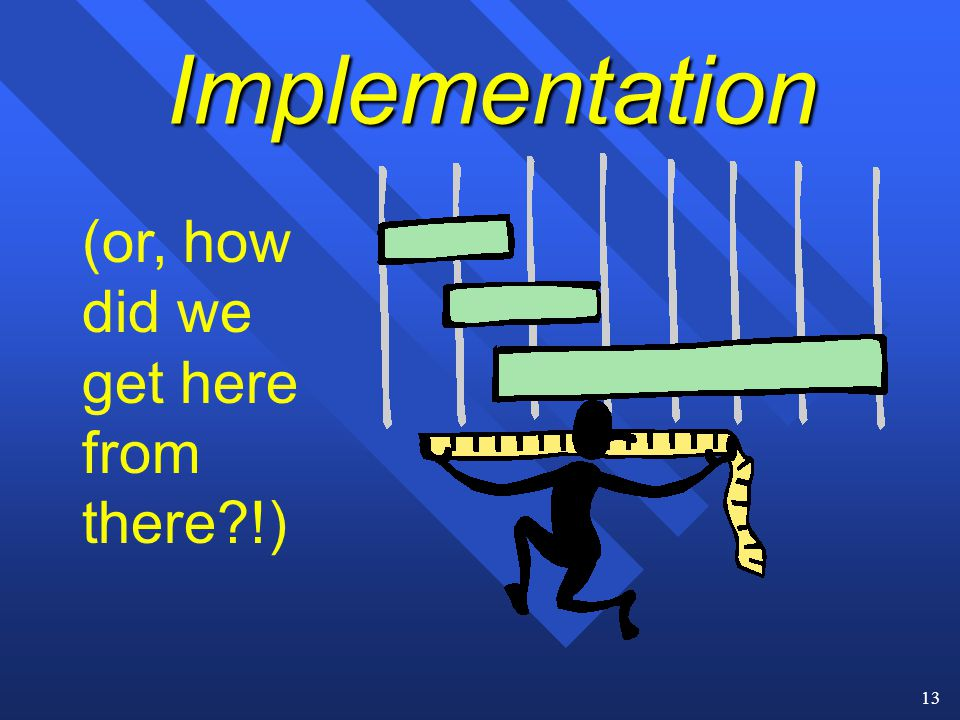 13 Implementation (or, how did we get here from there?!)