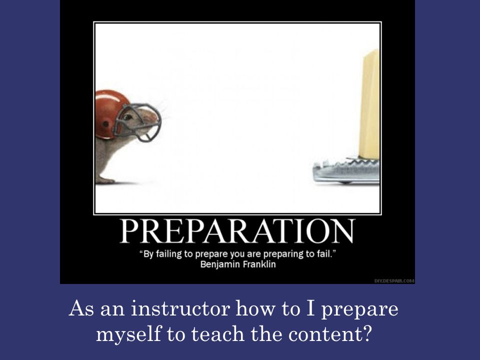 As an instructor how to I prepare myself to teach the content
