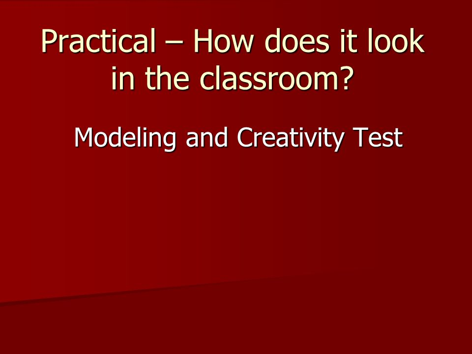 Practical – How does it look in the classroom? Modeling and Creativity Test