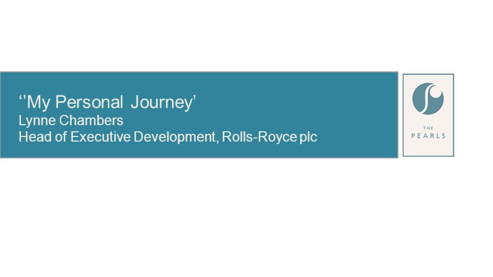 ''My Personal Journey' Lynne Chambers Head of Executive Development, Rolls-Royce plc