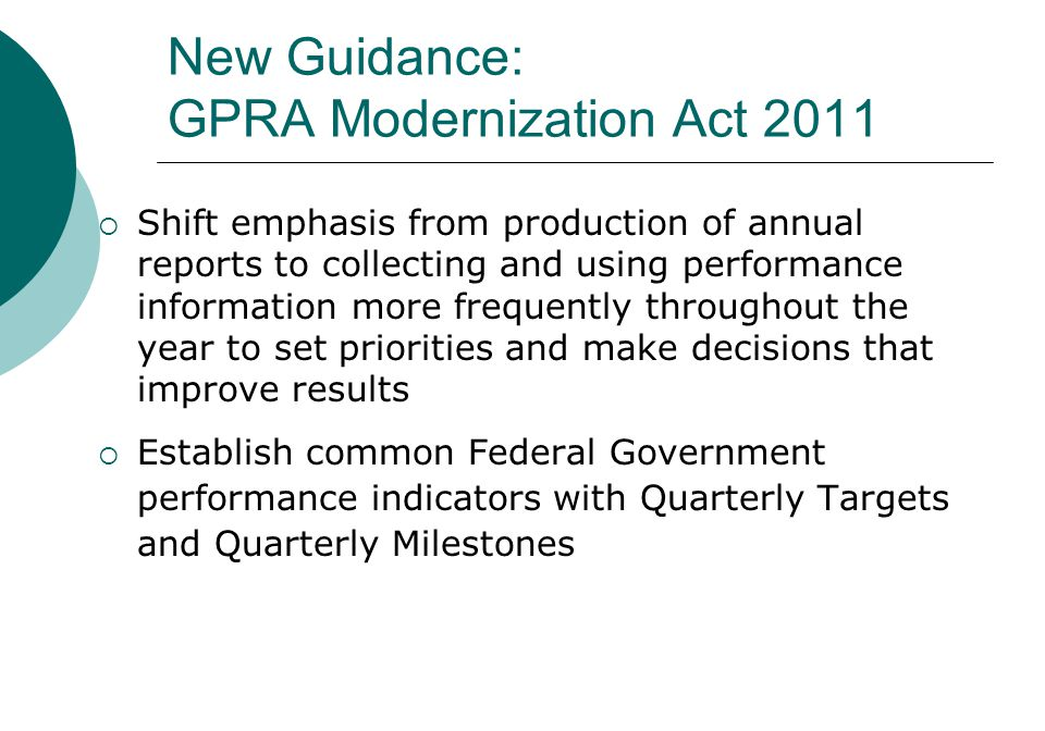 New Guidance: GPRA Modernization Act 2011  Shift emphasis from production of annual reports to collecting and using performance information more freq