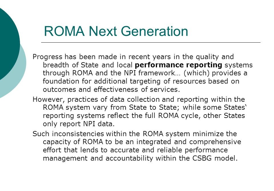 ROMA Next Generation Progress has been made in recent years in the quality and breadth of State and local performance reporting systems through ROMA a