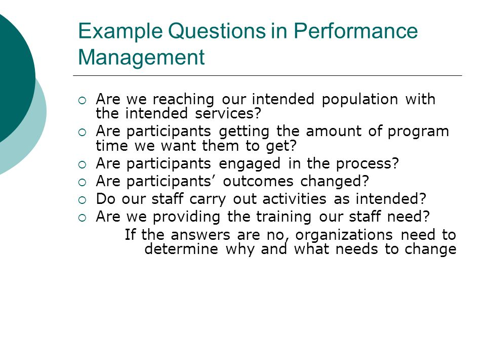  Are we reaching our intended population with the intended services?  Are participants getting the amount of program time we want them to get?  Are