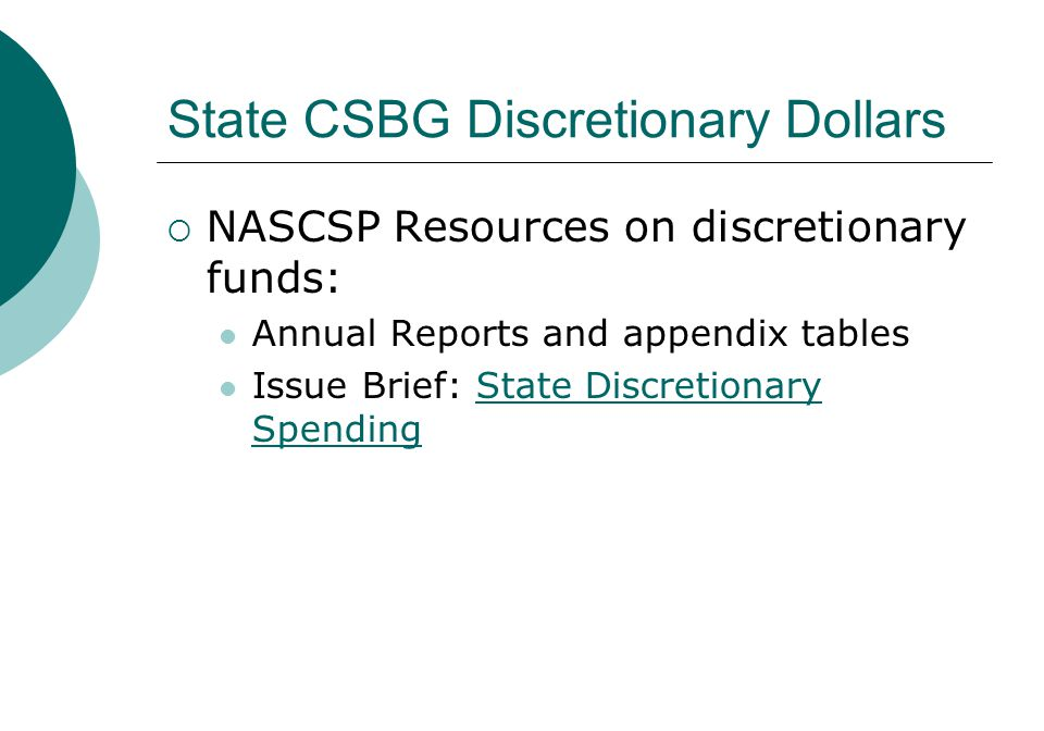 State CSBG Discretionary Dollars  NASCSP Resources on discretionary funds: Annual Reports and appendix tables Issue Brief: State Discretionary Spendi