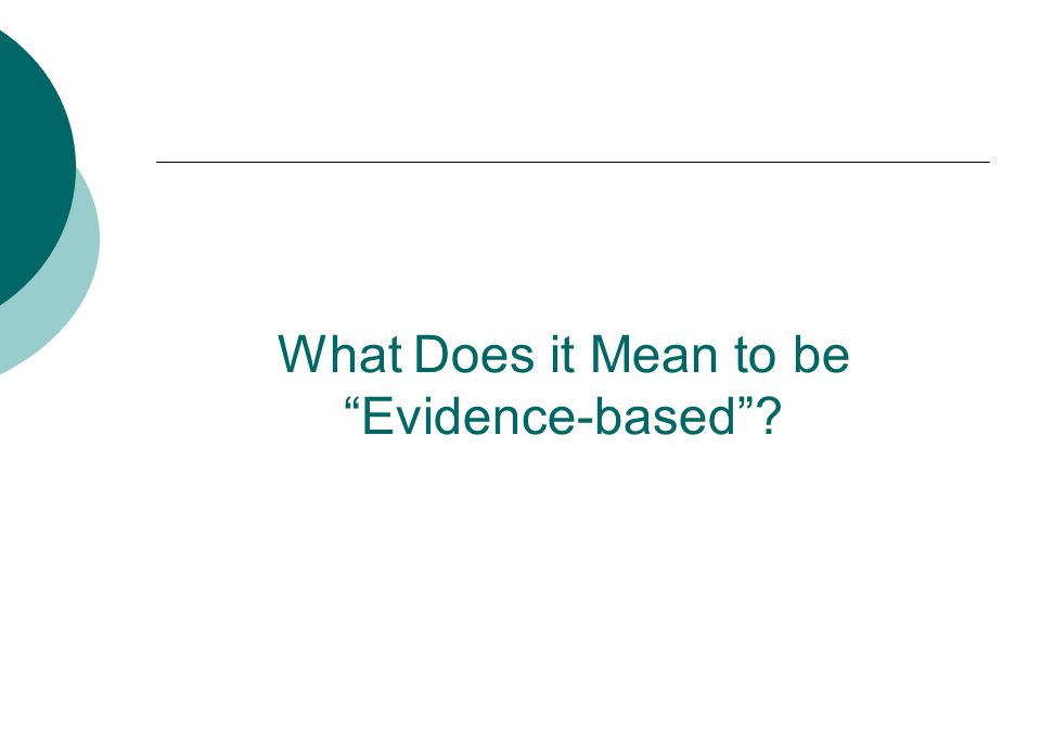 What Does it Mean to be Evidence-based ?