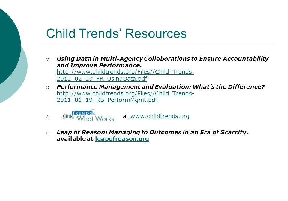 Child Trends' Resources  Using Data in Multi-Agency Collaborations to Ensure Accountability and Improve Performance. http://www.childtrends.org/Files