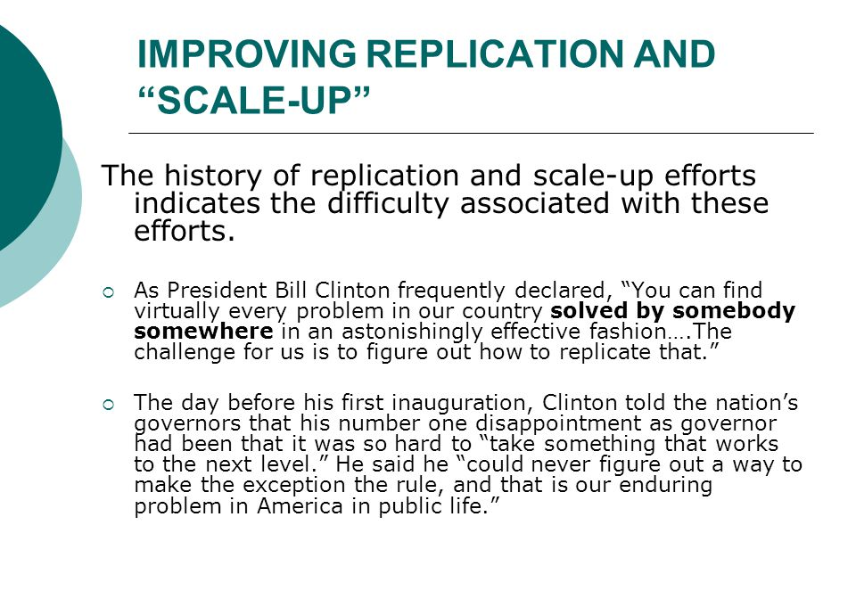 IMPROVING REPLICATION AND SCALE-UP The history of replication and scale-up efforts indicates the difficulty associated with these efforts.