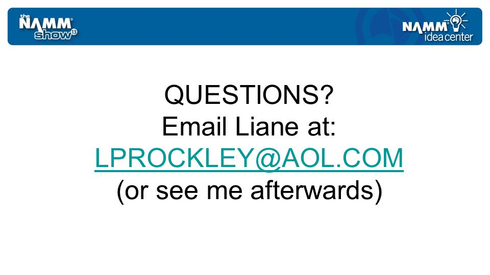 QUESTIONS Email Liane at: LPROCKLEY@AOL.COM (or see me afterwards) LPROCKLEY@AOL.COM