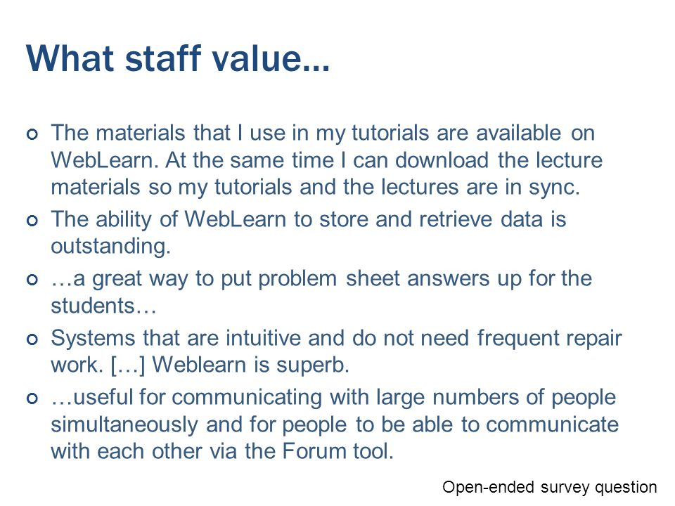 What staff value… The materials that I use in my tutorials are available on WebLearn.
