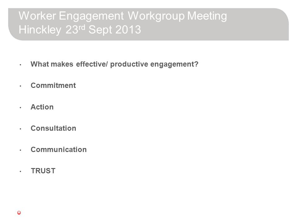Worker Engagement Workgroup Meeting Hinckley 23 rd Sept 2013 What makes effective/ productive engagement.