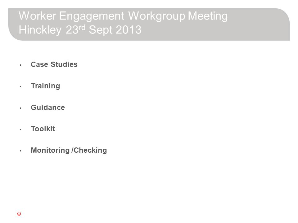 Worker Engagement Workgroup Meeting Hinckley 23 rd Sept 2013 Case Studies Training Guidance Toolkit Monitoring /Checking