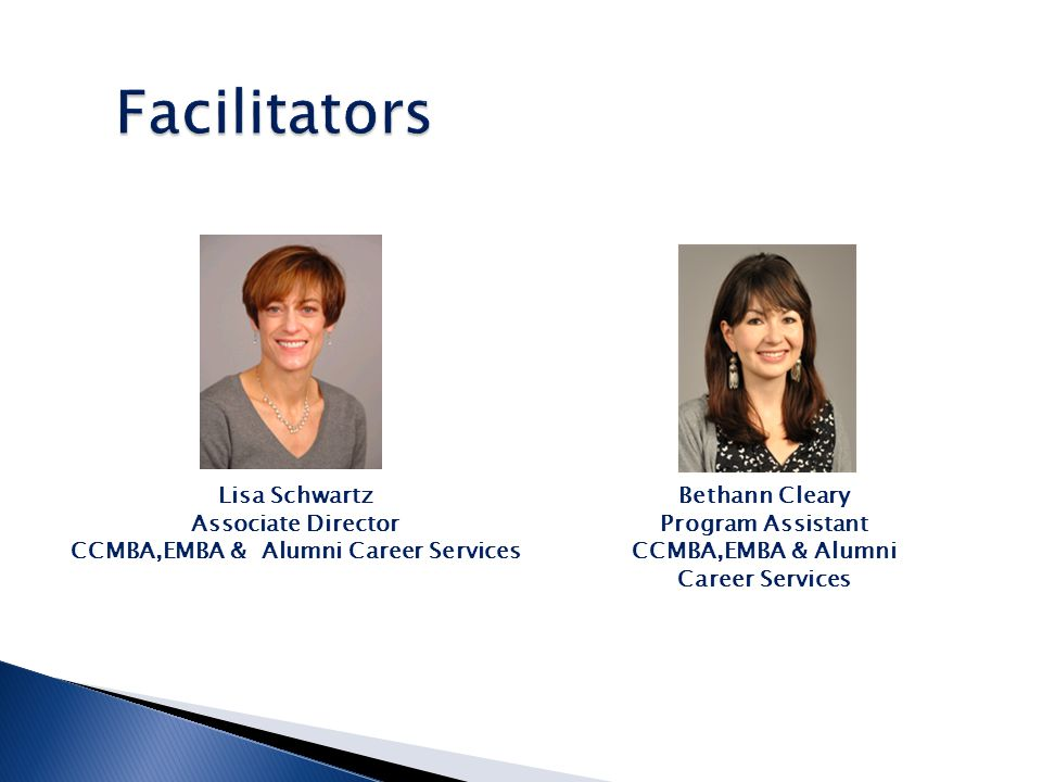Lisa Schwartz Associate Director CCMBA,EMBA & Alumni Career Services Bethann Cleary Program Assistant CCMBA,EMBA & Alumni Career Services
