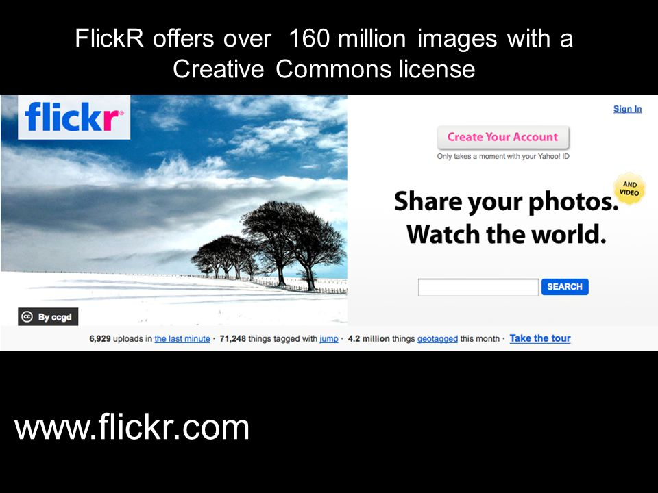 www.flickr.com FlickR offers over 160 million images with a Creative Commons license