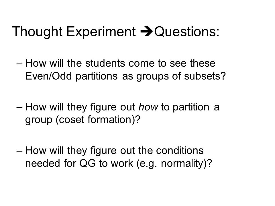 Thought Experiment  Questions: –How will the students come to see these Even/Odd partitions as groups of subsets.