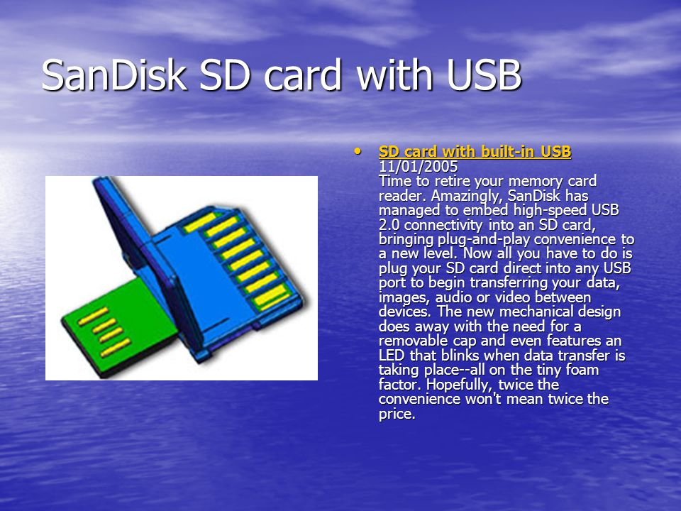 SanDisk SD card with USB SD card with built-in USB 11/01/2005 Time to retire your memory card reader.