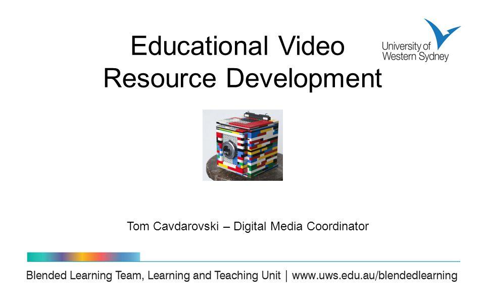 Educational Video Resource Development Tom Cavdarovski – Digital Media Coordinator