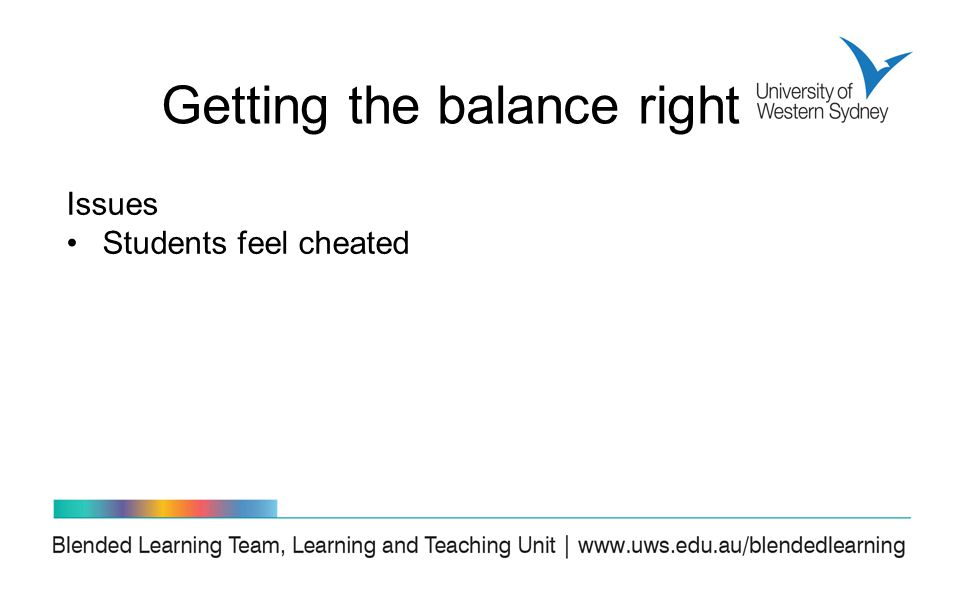 Issues Students feel cheated Getting the balance right