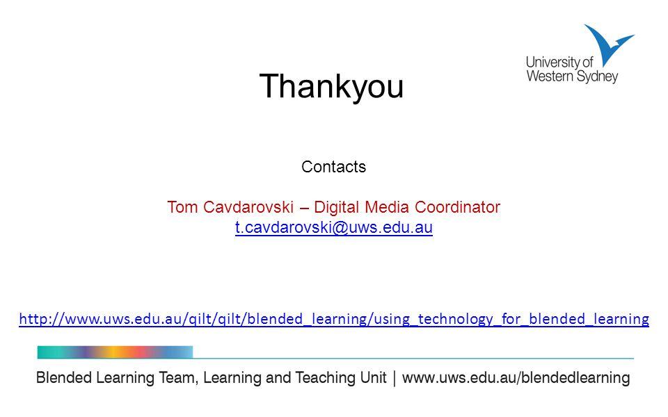 Contacts Tom Cavdarovski – Digital Media Coordinator t.cavdarovski@uws.edu.au http://www.uws.edu.au/qilt/qilt/blended_learning/using_technology_for_blended_learning Thankyou