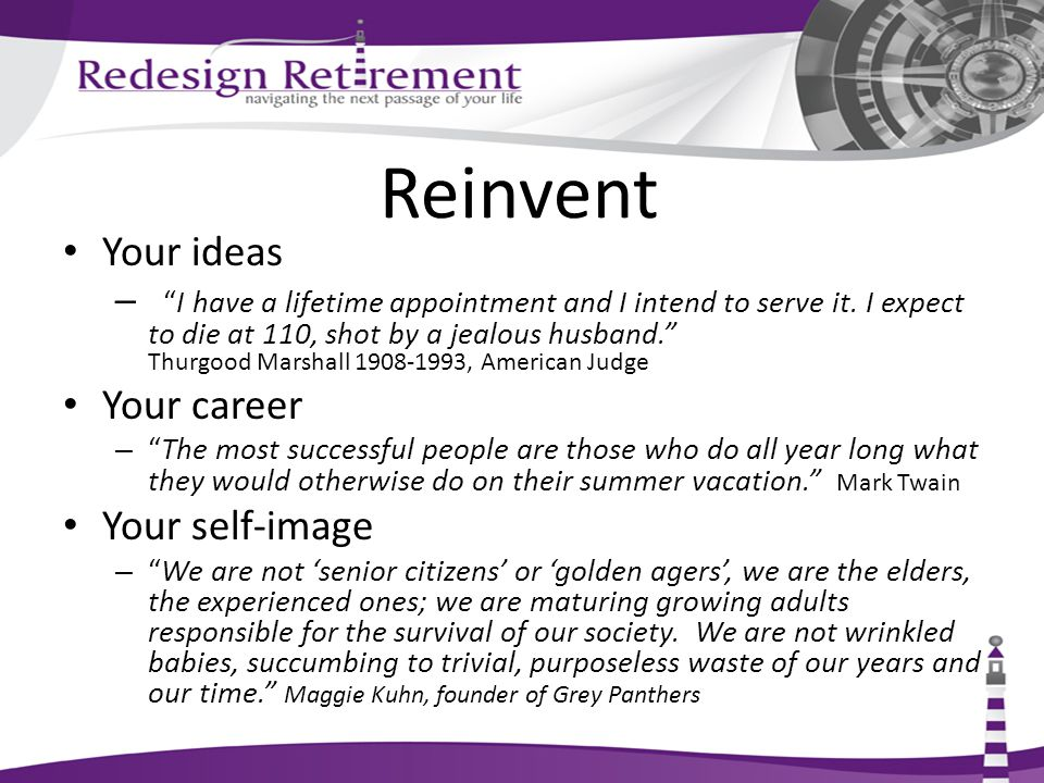Reinvent Your ideas – I have a lifetime appointment and I intend to serve it.