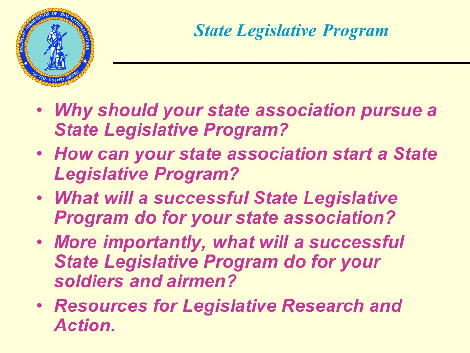 State Legislative Program Why should your state association pursue a State Legislative Program.
