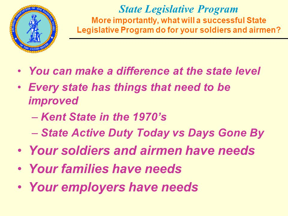 State Legislative Program More importantly, what will a successful State Legislative Program do for your soldiers and airmen.