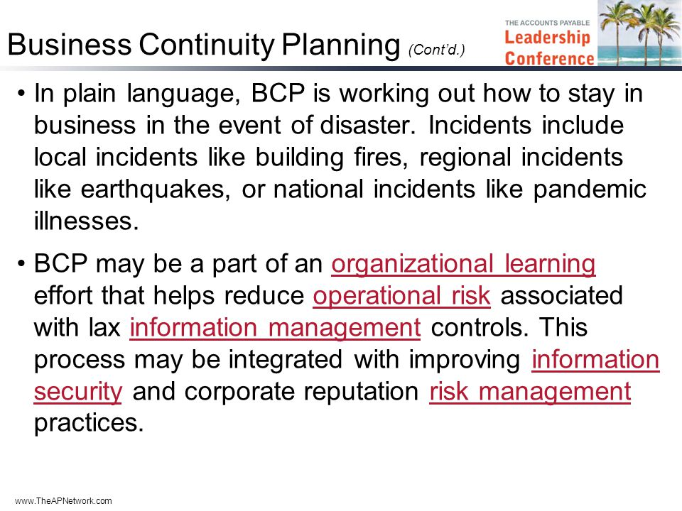 www.TheAPNetwork.com Business Continuity Planning (Cont'd.) In plain language, BCP is working out how to stay in business in the event of disaster.