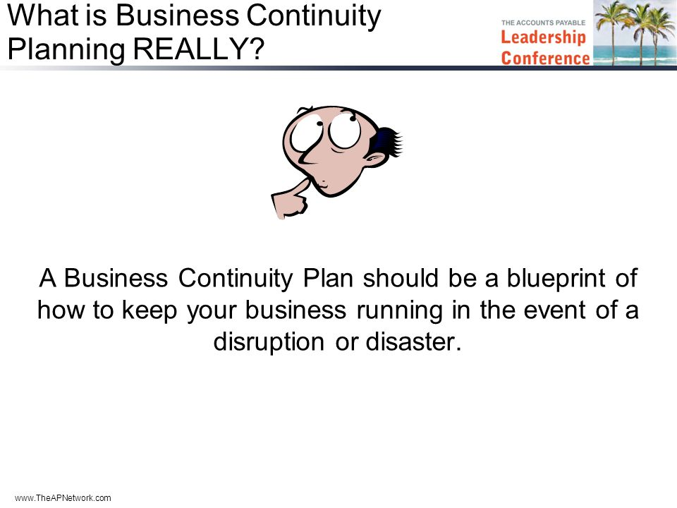 www.TheAPNetwork.com What is Business Continuity Planning REALLY.