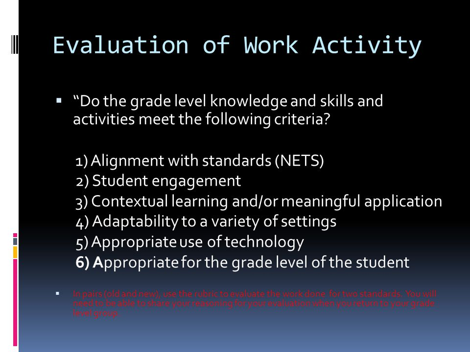 Evaluation of Work Activity  Do the grade level knowledge and skills and activities meet the following criteria.