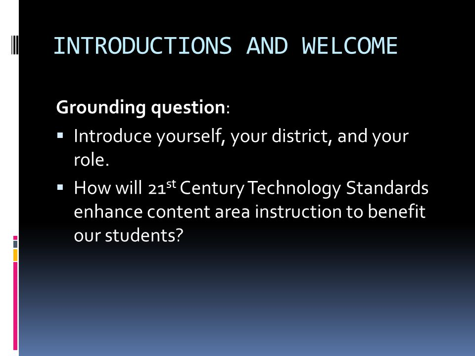 INTRODUCTIONS AND WELCOME Grounding question:  Introduce yourself, your district, and your role.