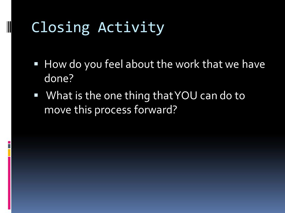Closing Activity  How do you feel about the work that we have done.