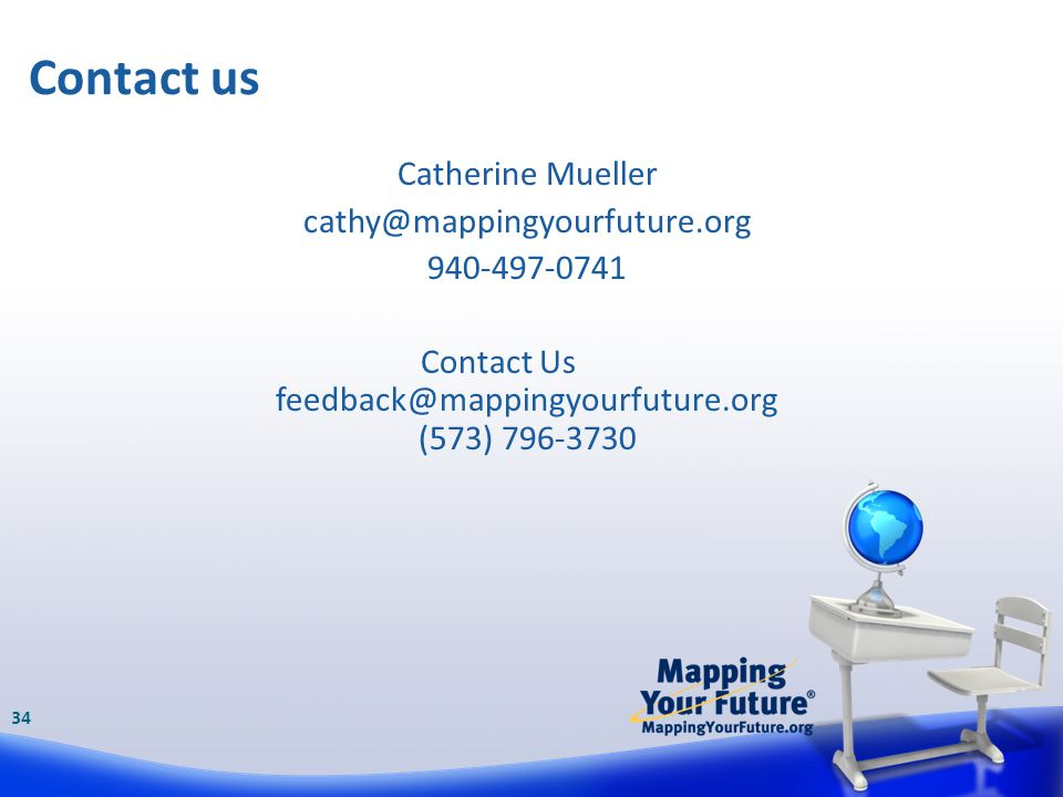 Catherine Mueller cathy@mappingyourfuture.org 940-497-0741 Contact Us feedback@mappingyourfuture.org (573) 796-3730 Contact us 34