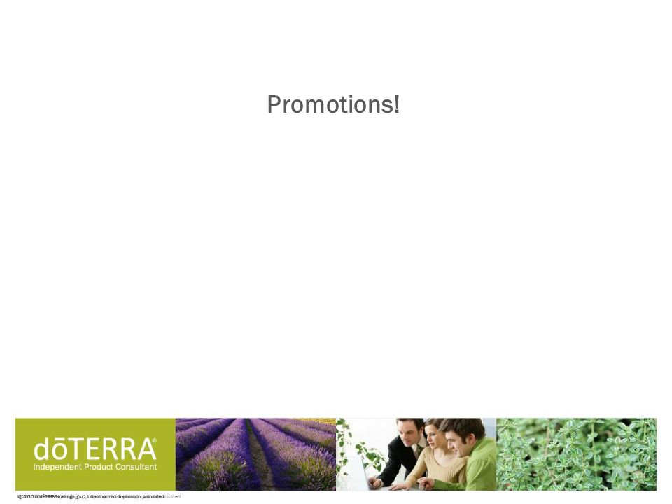 © 2008 dōTERRA Holdings, LLC, Unauthorized duplication prohibited Promotions!