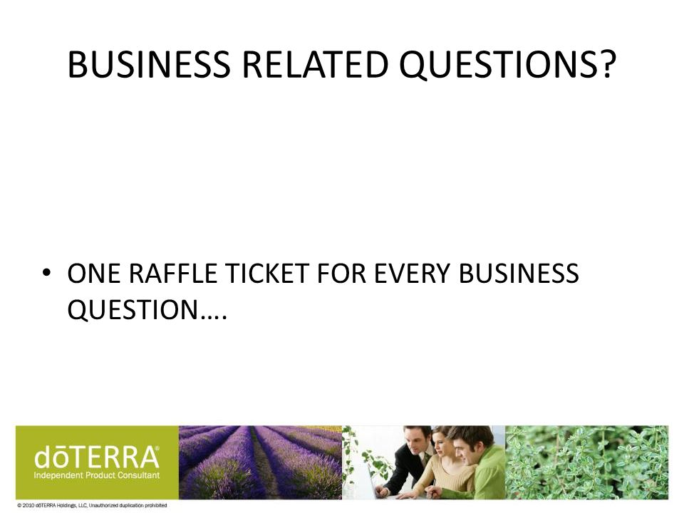 BUSINESS RELATED QUESTIONS ONE RAFFLE TICKET FOR EVERY BUSINESS QUESTION….