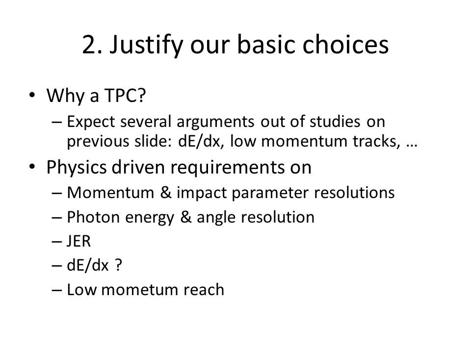2. Justify our basic choices Why a TPC.