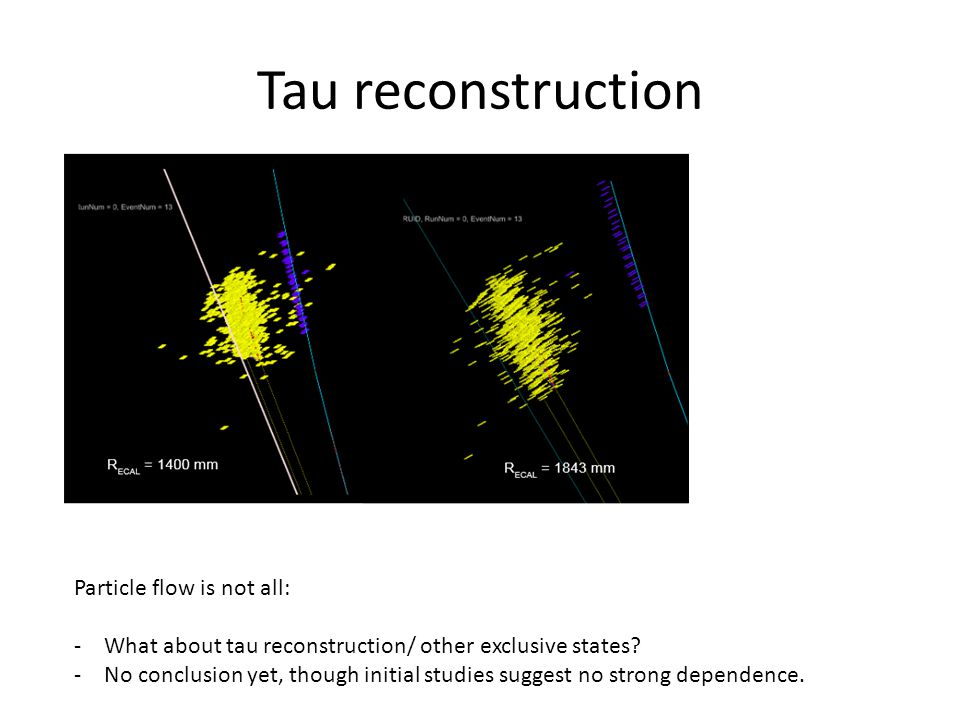 Tau reconstruction Particle flow is not all: -What about tau reconstruction/ other exclusive states.