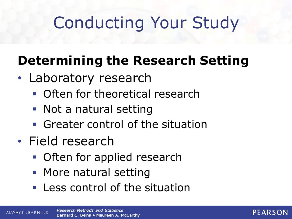 Research Methods and Statistics Bernard C. Beins Maureen A. McCarthy Conducting Your Study Determining the Research Setting Laboratory research  Ofte