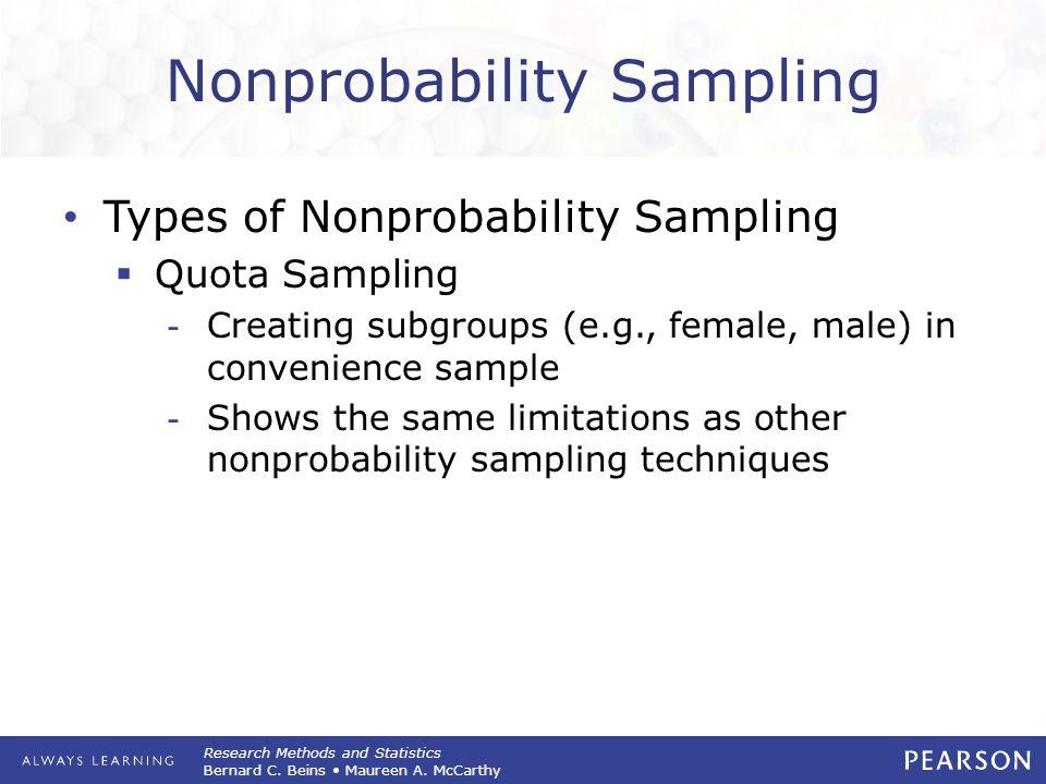 Research Methods and Statistics Bernard C. Beins Maureen A. McCarthy Nonprobability Sampling Types of Nonprobability Sampling  Quota Sampling -Creati