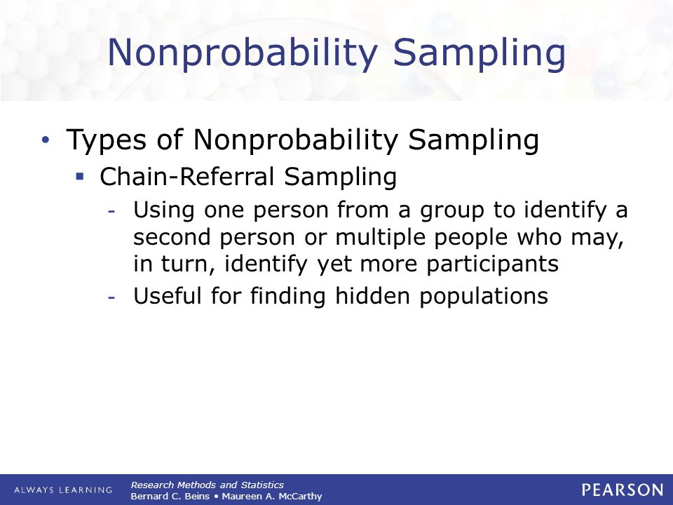 Research Methods and Statistics Bernard C. Beins Maureen A. McCarthy Nonprobability Sampling Types of Nonprobability Sampling  Chain-Referral Samplin