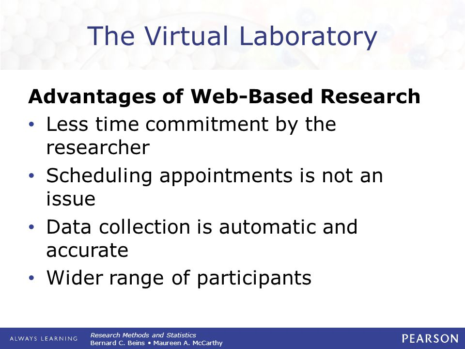 Research Methods and Statistics Bernard C. Beins Maureen A. McCarthy The Virtual Laboratory Advantages of Web-Based Research Less time commitment by t
