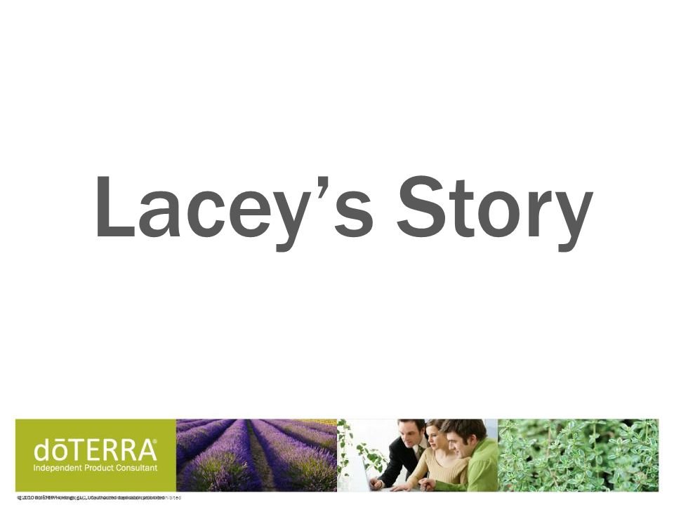 © 2008 dōTERRA Holdings, LLC, Unauthorized duplication prohibited Lacey's Story