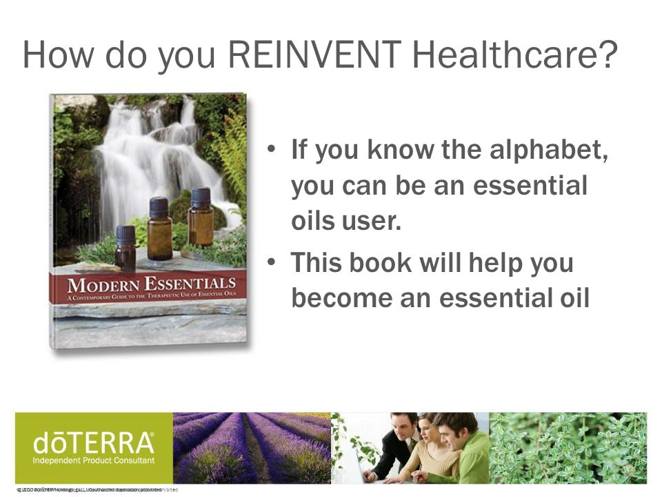 © 2008 dōTERRA Holdings, LLC, Unauthorized duplication prohibited If you know the alphabet, you can be an essential oils user.