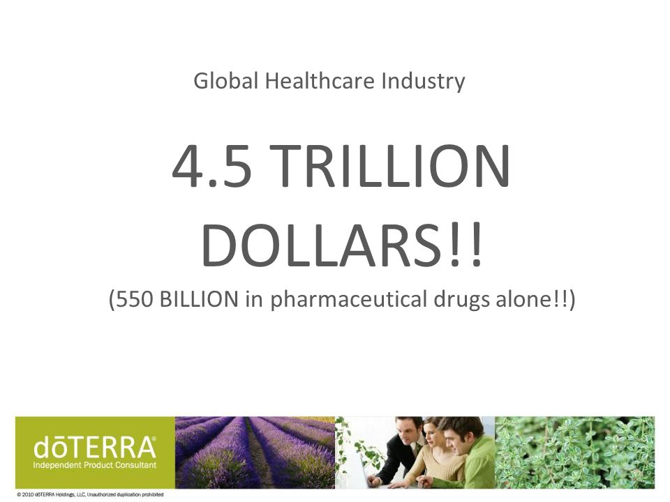 Global Healthcare Industry 4.5 TRILLION DOLLARS!! (550 BILLION in pharmaceutical drugs alone!!)