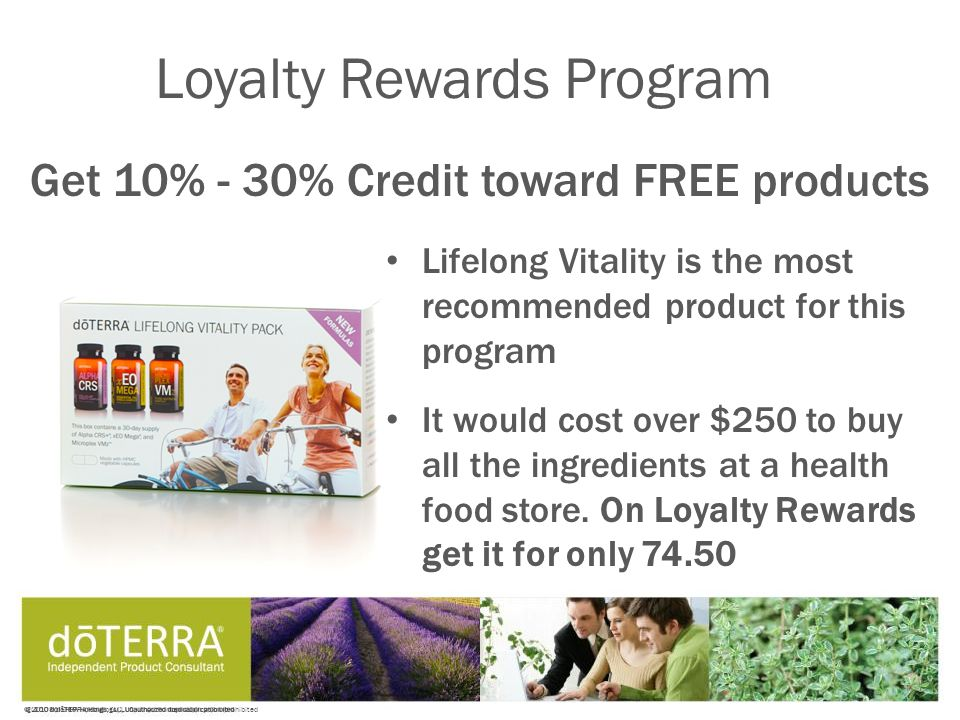 © 2008 dōTERRA Holdings, LLC, Unauthorized duplication prohibited Lifelong Vitality is the most recommended product for this program It would cost over $250 to buy all the ingredients at a health food store.