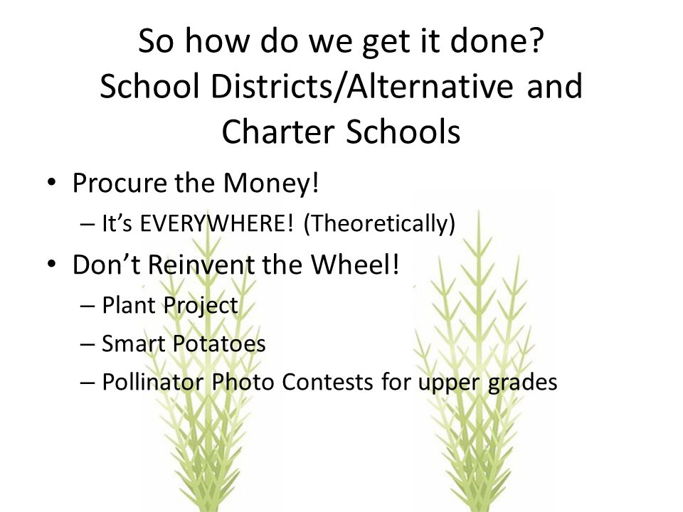 So how do we get it done. School Districts/Alternative and Charter Schools Procure the Money.
