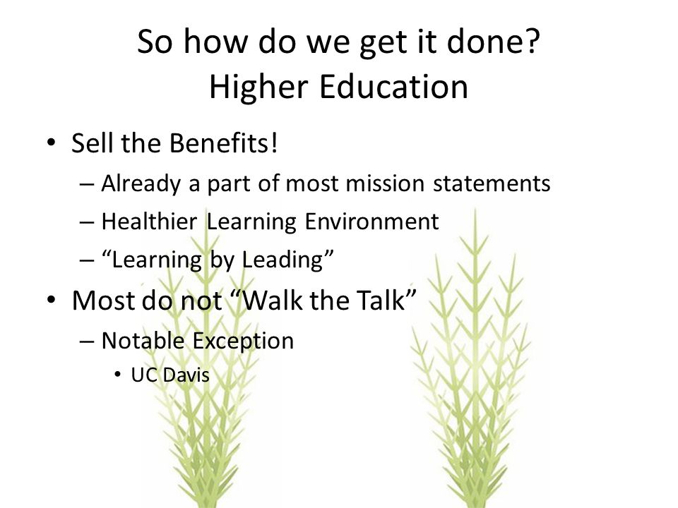 So how do we get it done. Higher Education Sell the Benefits.