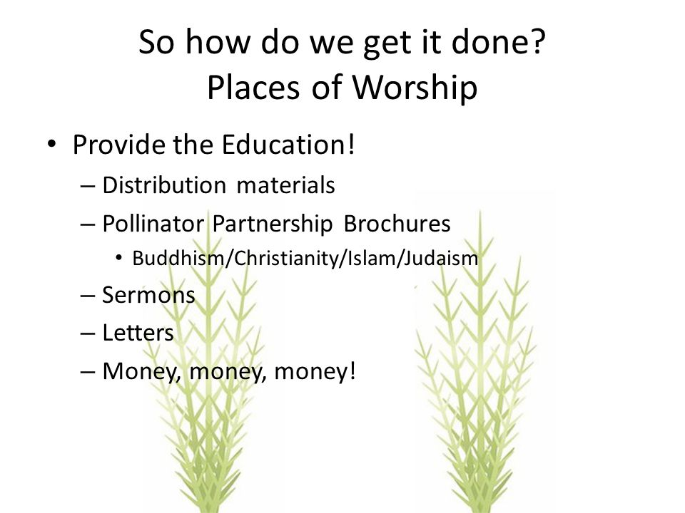 So how do we get it done. Places of Worship Provide the Education.