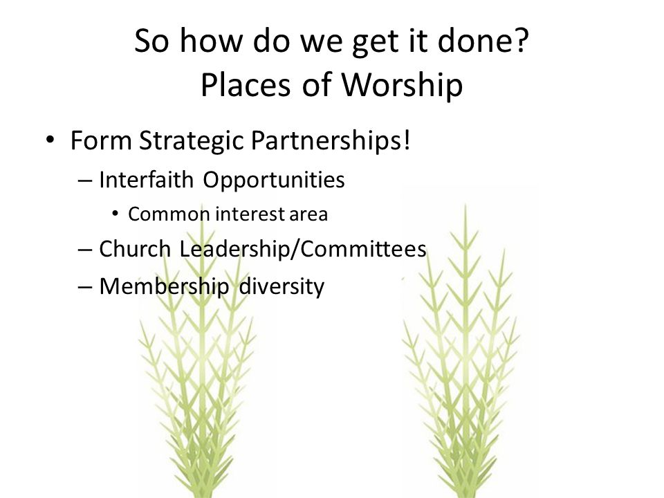 So how do we get it done. Places of Worship Form Strategic Partnerships.